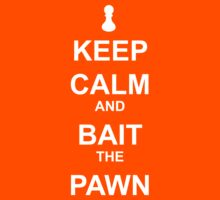 Keep calm and Bait the Pawn by picky62