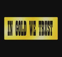 In gold we trust by WAMTEES