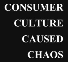 ConsumerCultureCausedChaos by picky62