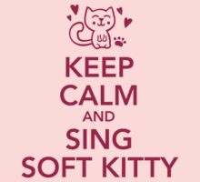 Keep calm and sing soft Kitty by Cheesybee
