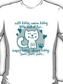soft kitty, warm kitty, little ball of fur... T-Shirt