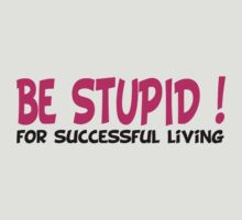 Be stupid by WAMTEES