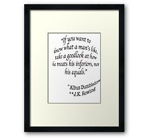 """""""If you want to know what a man's like, take a good look at how he treats his inferiors, not his equals.""""  —Albus Dumbledore J.K. Rowling Framed Print"""