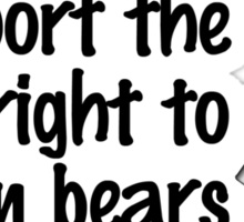 I support the right to arm bears Sticker