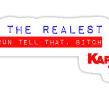 IM THE REALEST go run tell that bitch! Sticker