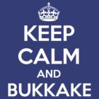 KEEP CALM and BUKKAKE by louros