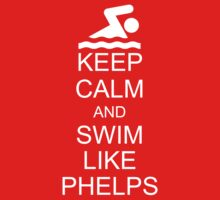Keep Calm and Swim Like Phelps by ScottW93