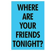 Where Are Your Friends Tonight? Photographic Print