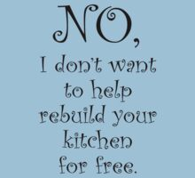 No I dont want to help you rebuild your kitchen by stuwdamdorp