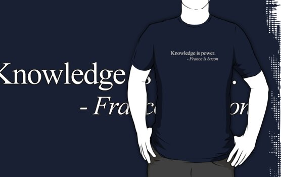 Knowledge is power. - France is bacon by digerati