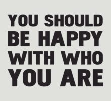 You should be happy with who you are by WAMTEES