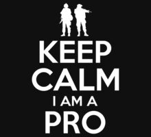 KEEP CALM I AM A PRO by bomdesignz