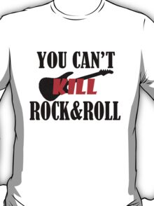 You Can't Kill Rock & Roll T-Shirt