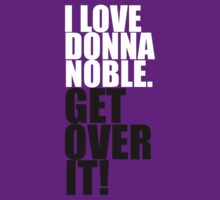 I love Donna Noble. Get over it! by gloriouspurpose