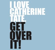 I love Catherine Tate. Get over it! Kids Clothes
