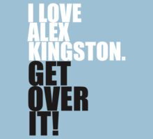 I love Alex Kingston. Get over it! Kids Clothes