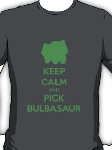 Keep calm and pick Bulbasaur (version 1)  T-Shirt