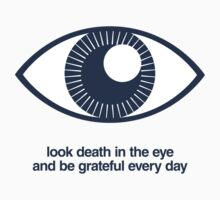 Look Death in the Eye and Be Grateful Every Day Kids Clothes