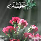 Be Your Own Kind Of Beautiful by Kathy Nairn