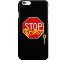 Stop Being Bored iPhone Case/Skin