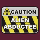 Caution:  Alien Abductee by gerrorism