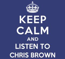 Keep Calm and listen to Chris Brown by Yiannis  Telemachou