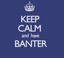 Keep Calmer and have Banter by JamesSansom