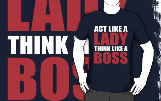 Act Like a Lady Think Like a Boss by beone