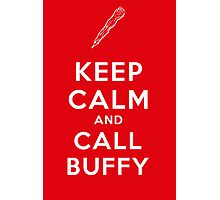 Keep Calm And Call Buffy Photographic Print
