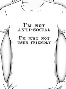 I'm not anti-social; I'm just not user friendly T-Shirt