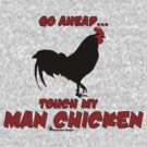 Touch My Man Chicken by mancerbear