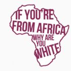 Oh my god Karen, you can't just ask people why they're white! by CoExistance