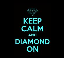 Keep Calm and Diamond On by JustKeepCalm