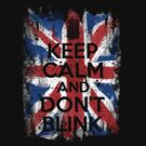 KEEP CALM AND DON&#x27;T BLINK by bomdesignz