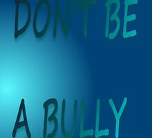 Don't Be a Bully by SocJusticeInk