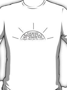 Good Morning Sunshine! T-Shirt