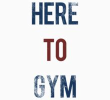 HERE TO GYM by Jason Forster