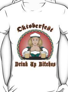 """Oktoberfest """"Drink Up Bitches"""" T-Shirt T-Shirt"""