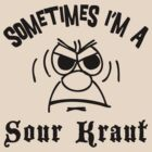 German &quot;Sometimes I&#x27;m A Sour Kraut&quot; T-Shirt by HolidayT-Shirts