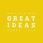 Don&#x27;t hide your great ideas. by Ena Bacanovic