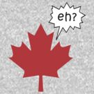 Funny Canadian eh T-Shirt by HolidayT-Shirts