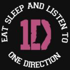 EAT SLEEP AND LISTEN TO 1D by mcdba