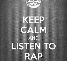 Keep Calm and Listen to Rap by BlancaMF