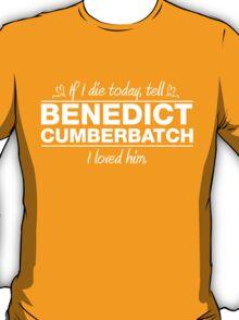 """Benedict Cumberbatch - """"If I Die"""" Series (White) T-Shirt"""