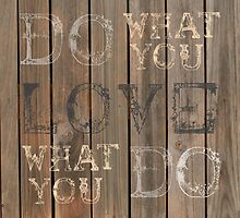 Do what you Love what you do by TimeScape