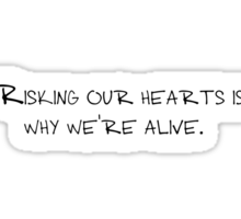 Risking our hearts is why we're alive. Sticker