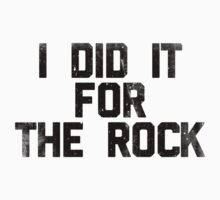 I Did It For The Rock (black) by newdamage