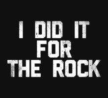I Did It For The Rock (white) by newdamage