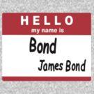 Hello My Name is Bond, James Bond Name Tag by Paul Gitto