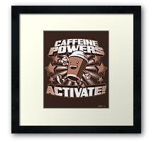 Caffeine Powers... Activate! (Print Version) Framed Print